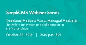 Webinar: Traditional Medicaid Versus Managed Medicaid: The Path to Innovation and Collaboration in the Marketplace @ Online